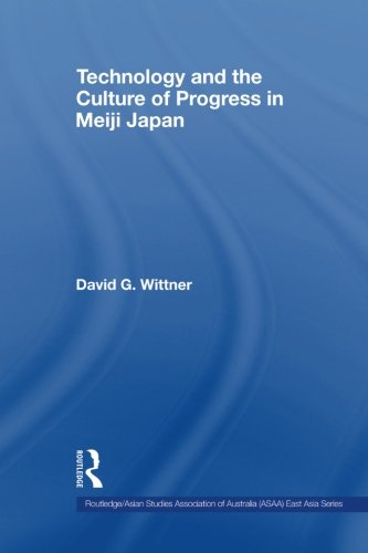 Technology and the Culture of Progress in Meiji Japan (Routledge/Asian Studies Association of Australia (Asaa) East)