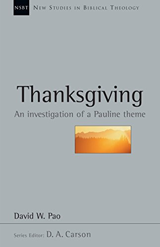 Thanksgiving: An Investigation of a Pauline Theme (New Studies in Biblical Theology) -