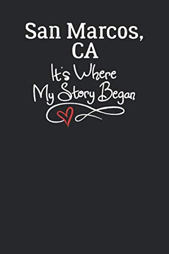 San Marcos, CA It's Where My Story Began: 6x9 San Marcos, CA Notebook Hometown Journal from City of Birth -