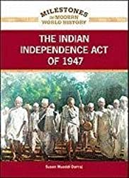 The Indian Independence Act of 1947 (Milestones in Modern World History)