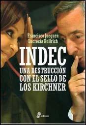 Read Online INDEC; UNA DESTRUCCION CON EL SELLO DE LOS KIRCHNER (Spanish Edition) Text fb2 book