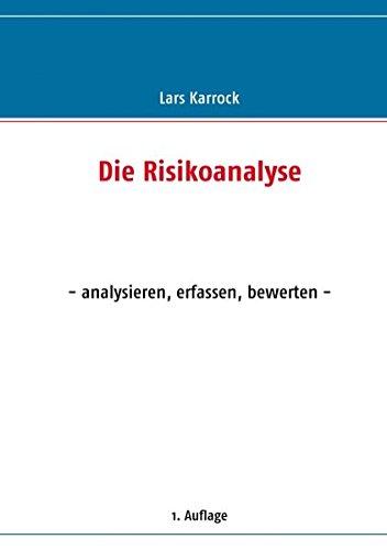 Die Risikoanalyse: - analysieren, erfassen, bewerten - Lars Karrock ...