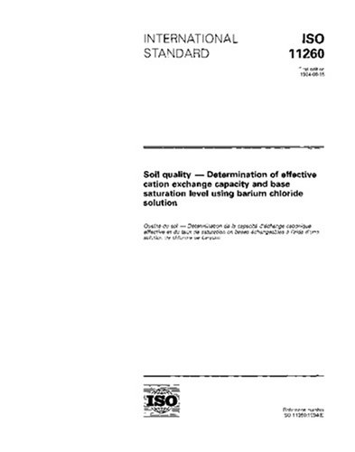 Download ISO 11260:1994, Soil quality - Determination of effective cation exchange capacity and base saturation level using barium chloride solution ebook