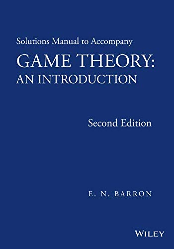 Solutions Manual to Accompany Game Theory: An Introduction, 2nd Edition (The Practice Of Statistics 2nd Edition Answers)