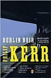 Berlin Noir: March Violets, The Pale Criminal, A German Requiem by Philip Kerr