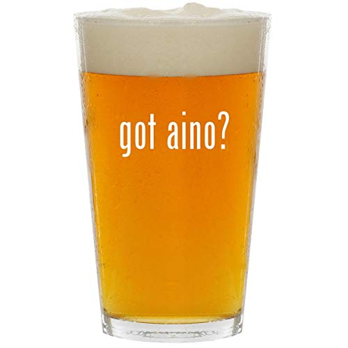 got aino? - Glass 16oz Beer Pint