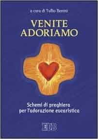 Venite, adoriamo. Schemi di preghiera per l'adorazione eucaristica