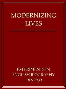 Modernizing Lives: Experiments In English Biography 1918-1939