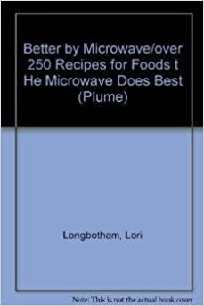 Better by Microwave/over 250 Recipes for Foods t He Microwave Does Best (Plume)