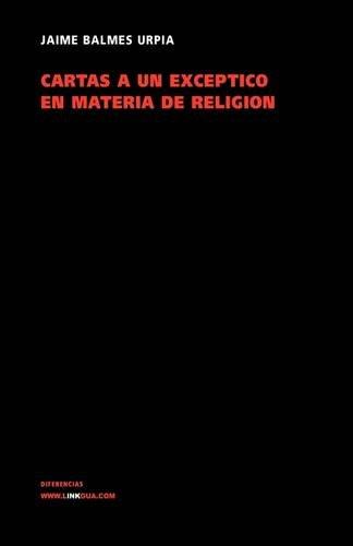 Descargar Libro Cartas A Un Exceptico En Materia De Religion Jaime Balmes