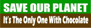 (HumperBumper.com Car Magnet for Cars, Trucks - Save Our Planet, It's The Only One with Chocolate - Professionally Printed | Made in USA - 3