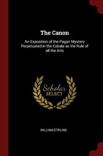 The Canon: An Exposition of the Pagan Mystery Perpetuated in the Cabala as the Rule of all the Arts pdf
