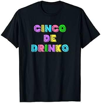 Amazon.com: Cinco de Drinko Mexico tee shirt for orgullo Mexicano fiesta: Clothing