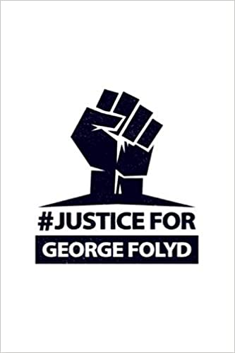 Justice For George Floyd Black Lives Matter Great Edition Designed For Daily Journaling For Family Members Lined Notebook Journal Gift 100 Pages 6x9 Soft Cover Matte Finish Quotes Funny Family