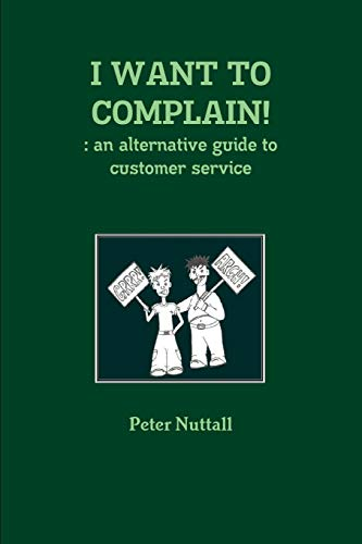 I Want to Complain!: An Alternative Guide to Customer Service por Peter Nuttall