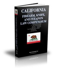 California Firearm, Knife, and Weapon Law Compendium - California Gun Law, Knife Law, Laws Regarding