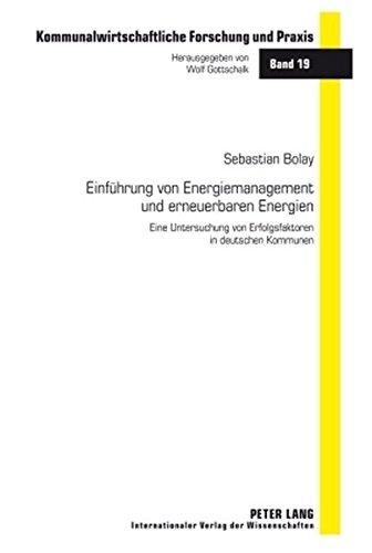 einfhrung-von-energiemanagement-und-erneuerbaren-energien-eine-untersuchung-von-erfolgsfaktoren-in-deutschen-kommunen-kommunalwirtschaftliche-forschung-und-praxis