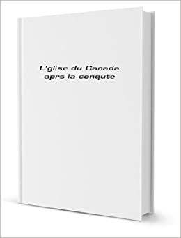 L'glise du Canada aprs la conqute [FACSIMILE]: Auguste Honor