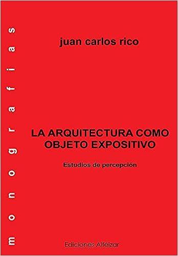 La arquitectura como objeto expositivo (Monografías nº 3)