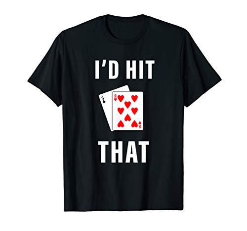 I'd Hit That Tshirt Funny BlackJack Gambling Tee