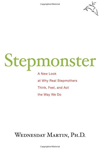 stepmonster-a-new-look-at-why-real-stepmothers-think-feel-and-act-the-way-we-do