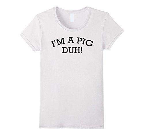 Female Pig Costume (Womens I'm A Pig Duh Halloween Costume T-Shirt XL White)