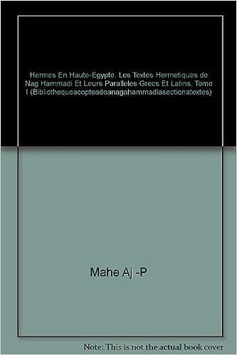 Hermes en Haute-Egypte. Les textes hermetiques de Nag Hammadi et leurs paralleles grecs et latins, Tome I (BIBLIOTHEQUE COPTE DE NAG HAMMADI. SECTION TEXTES) by J-P Mahe (1978-01-01)
