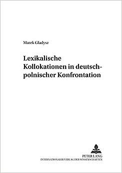 Book Lexikalische Kollokationen in Deutsch-Polnischer Konfrontation (Danziger Beitrage Zur Germanistik)