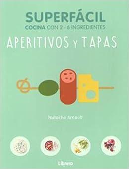 Aperitivos y tapas, superfácil: Cocina con 2 - 6 ingredientes: Amazon.es: Arnoult, Natacha: Libros