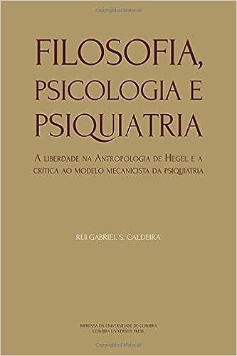 Filosofia, Psicologia e Psiquiatria: A liberdade na Antropologia de Hegel e a crítica ao modelo mecanicista da psiquiatria