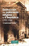 Destrucción del patrimonio religioso en la II República (1931-1936): A la luz de los informes inéditos del Archivo Secreto Vaticano (ESTUDIOS Y ENSAYOS)