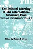 Political Morality of the International Monetary Fund, , 088738143X