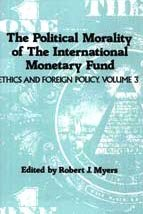 The Political Morality of the International Monetary Fund: Ethics in Foreign Policy (Political Anthropology,)