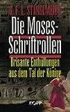 Die Moses-Schriftrollen. Brisante Enthüllungen aus dem Tal der Könige