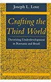 Crafting the Third World, Joseph L Love, 0804727058