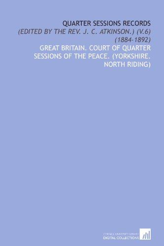 (Quarter Sessions Records: (Edited by the Rev. J. C. Atkinson.) (V.6) (1884-1892) )