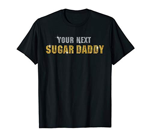 - Mens Your Next Sugar Daddy T-Shirt