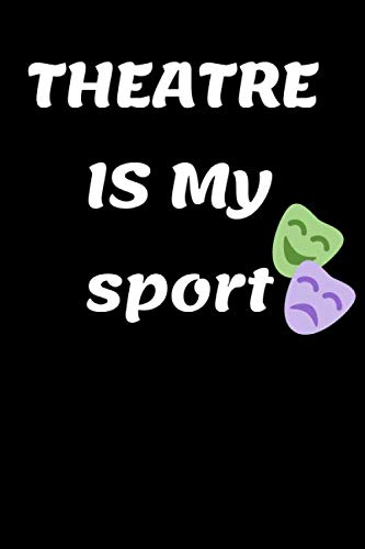 theatre is my sport Notebook: Theater Musical gifts Notebook for Dramatic Acting Notes: Broadway Gift  6x9 120 page