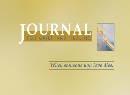 Download Journal for Grief and Healing: When Someone You Love Dies pdf