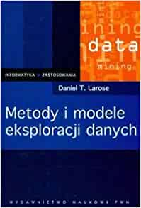 Metody i modele eksploracji danych: Daniel T. Larose, Anna Wilbik: 9788301154660: Amazon.com: Books