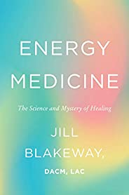 Energy Medicine: The Science and Mystery of Healing