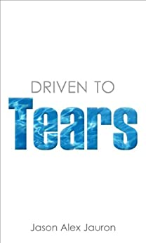 Driven To Tears (The Darby Trilogy Book 1) by [Jauron, Jason]