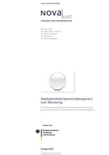 Delphigestütztes Szenario-Management und -Monitoring.: Eine Methode zur Beobachtung von Zukunftsentwicklungen und deren Nutzung im unternehmerischen Innovationsprozess.