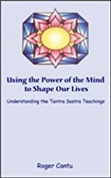 Using the Power of the Mind to Shape Our Lives: Understanding the Tantra Sastra Teachings