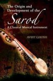 The Origin and Development of the Sarod: A Classical Musical Instrument pdf epub