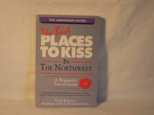 The Best Places to Kiss in the Northwest (And the Canadian Southwest : a Romantic Travel Guide)