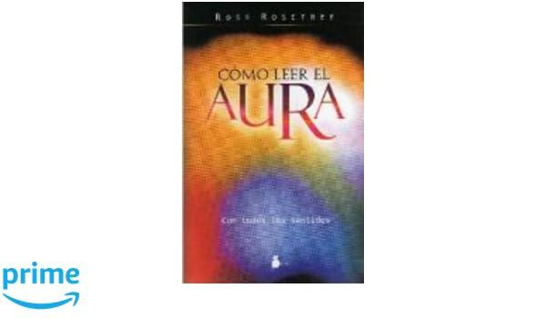Como Leer El Aura (Spanish Edition): Rose Rosetree: 9788478086320: Amazon.com: Books