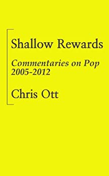 Shallow Rewards: Commentaries on Pop 2005-2012 by [Ott, Chris]