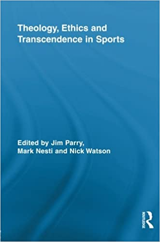 Theology, Ethics and Transcendence in Sports (Routledge Research in Sport, Culture and Society)