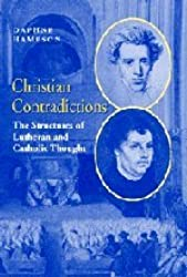 Christian Contradictions: The Structures of Lutheran and Catholic Thought